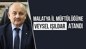 Veysel IŞILDAR Malatya İl Müftülüğüne atandı