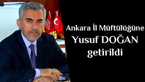 Ankara İl Müftülüğüne,Yusuf Doğan getirildi.