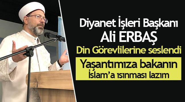 """ERBAŞ""""Yaşantımıza bakanın İslam'a ısınması lazım"""""""