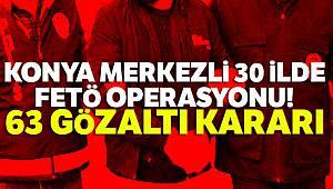 Konya merkezli 30 ilde FETÖ operasyonu: 63 gözaltı kararı