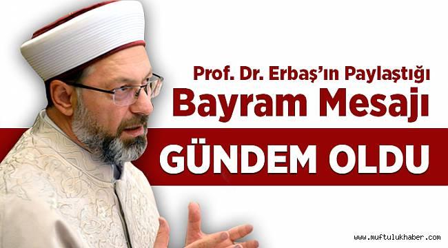 Prof. Dr. Erbaş'ın paylaştığı bayram mesajı gündem oldu