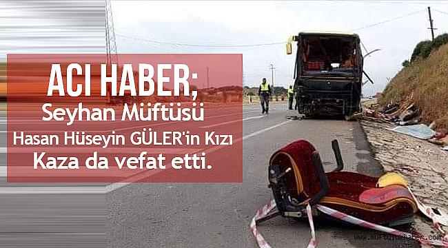 Seyhan Müftüsü Hüseyin GÜLER'in Kızı Kaza da vefat etti.