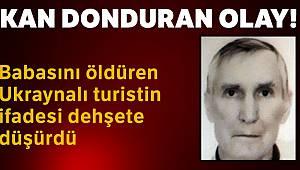 Ukraynalı turist babasını başını duvara vurarak öldürdü