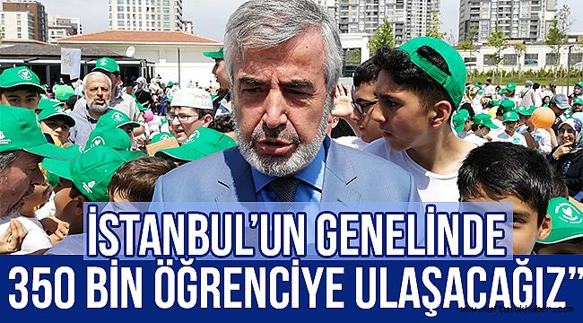 """YILMAZ; İstanbul geneli 350 bin öğrenciye ulaşacağız"""""""