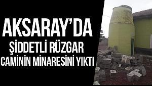 Aksaray'da şiddetli rüzgar caminin minaresini yıktı