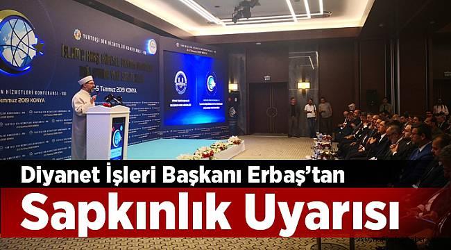 """Diyanet İşleri Başkanı Erbaş'tan """"sapkınlık"""" uyarısı"""