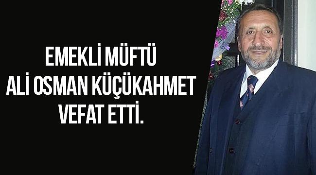 Emekli Müftü Ali Osman KÜÇÜKAHMET vefat etti.