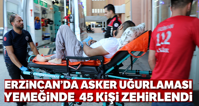 Erzincan'da 20'si çocuk toplam 45 kişi yedikleri yemekten zehirlendi