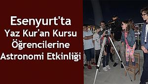 Esenyurt'ta Kur'an Kursu öğrencilerime astronomi etkinliği