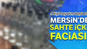 Mersin'de sahte alkolden ölenlerin sayısı 5'e yükseldi