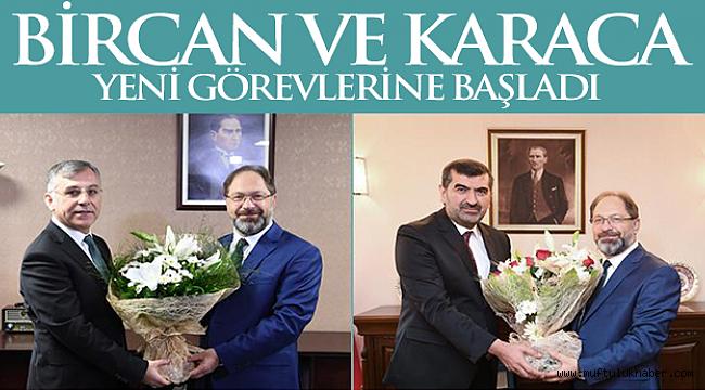 Bircan ve Karaca yeni görevlerine başladı