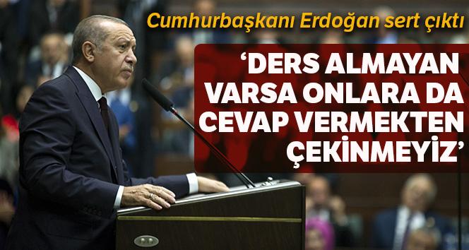 Cumhurbaşkanı Erdoğan: 'Ders almayanlar varsa onlara da cevap vermekten çekinmeyeceğiz'