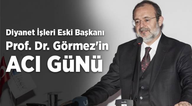 Diyanet İşleri eski başkanı Prof. Dr. Mehmet Görmez'in acı günü