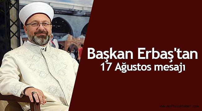 Prof. Dr. Ali Erbaş'tan 17 Ağustos mesajı