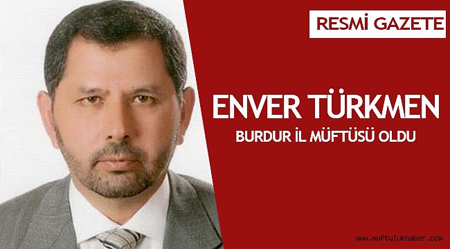 Burdur il müftülüğüne Enver Türkmen atandı.