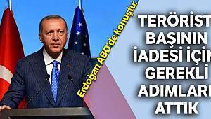 Erdoğan ABD'de konuştu: Terörist başının iadesi için gerekli adımları attık