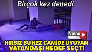 Hırsız, camide uyuyan vatandaşı kendisine hedef seçti