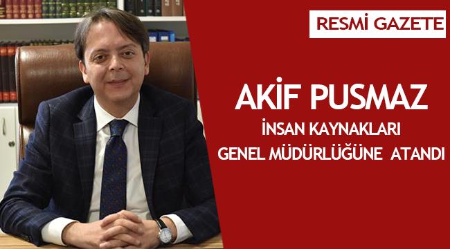 İnsan Kaynakları Genel Müdürlüğüne Akif PUSMAZ atandı