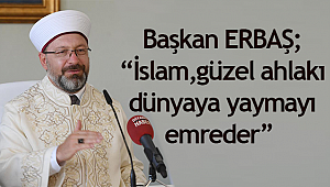 """İslam, güzel ahlakı dünyaya yaymayı emreder"" "