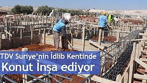 TDV Suriye'nin İdlib kentinde konut inşa ediyor.