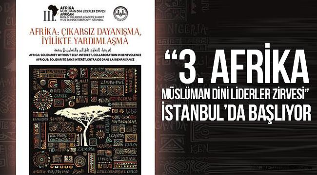 """""""3. Afrika Müslüman Dini Liderler Zirvesi"""" İstanbul'da başlıyor"""