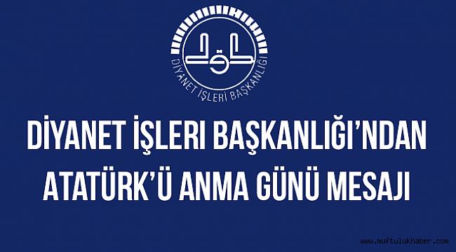 Diyanet İşleri Başkanlığı'ndan Atatürk'ü Anma Günü mesajI