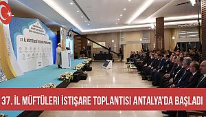 Müftüleri İstişare Toplantısı Antalya'da başladı