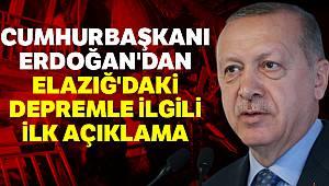 Cumhurbaşkanı Erdoğan'dan Elazığ'daki depremle ilgili ilk açıklama