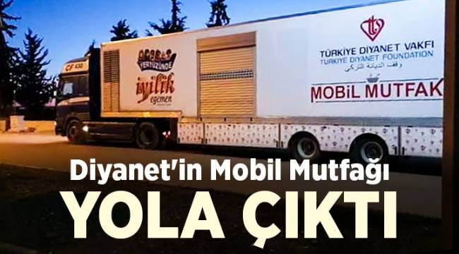 Diyanet'in mobil mutfağı yola çıktI