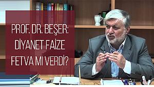 Prof. Dr. Beşer: Diyanet faize fetva mı verdi?