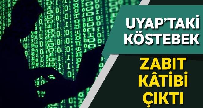 UYAP'taki köstebek zabıt kâtibi çıktı