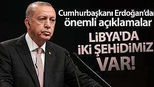 Cumhurbaşkanı Erdoğan'dan önemli açıklamalar! 'Libya'da iki şehidimiz var'