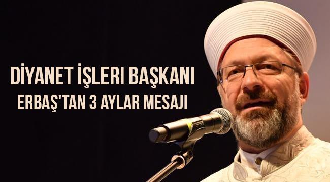 Diyanet İşleri Başkanı Erbaş'tan 3 aylar mesajı