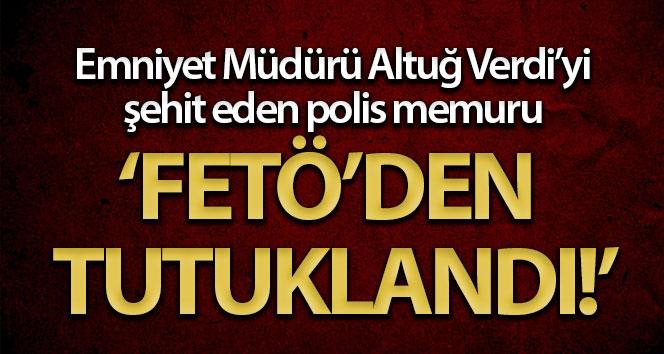 Rize eski Emniyet Müdürü Altuğ Verdi'yi şehit eden polis FETÖ üyeliğinden tutuklandı