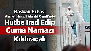 Diyanet İşleri Başkanı Erbaş, yarın hutbe irad edip Cuma namazı kıldıracak