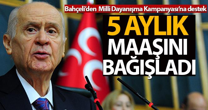 MHP Genel Başkanı Bahçeli: 'Milli Dayanışma Kampanyası'na 5 maaşımla katılıyorum'