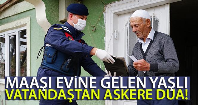 Maaşı evine gelen yaşlı vatandaştan askere dua etti