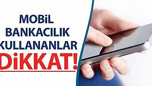 Mobil bankacılık kullananlar dikkat! Bu olay sizin de başınıza gelebilir
