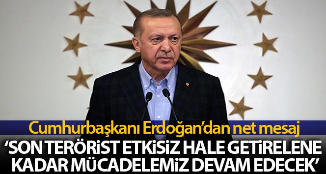 Cumhurbaşkanı Erdoğan'dan net terörle mücadele mesajı : 'Son terörist etkisiz hale getirilene kadar..'
