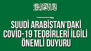 Suudi Arabistan'daki Covid-19 tedbirleriyle ilgili önemli duyuru: