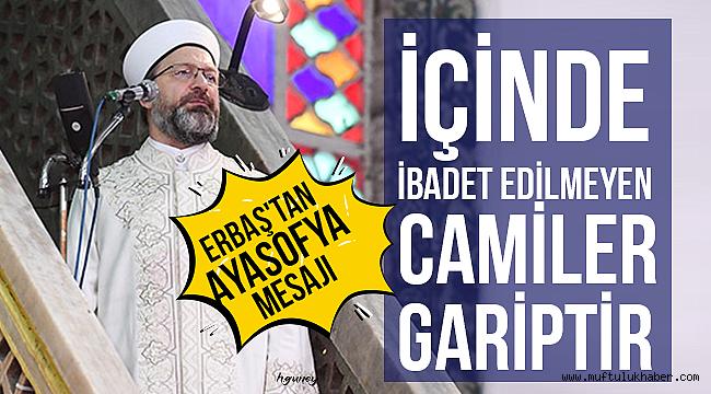 Diyanet İşleri Başkanı Erbaş'tan Ayasofya mesajı