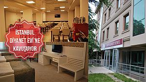 İstanbul Diyanet Evi'ne kavuşuyor