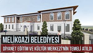Melikgazi ye Diyanet Eğitim ve Kültür Merkezi