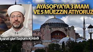 Başkan Erbaş: 'Ayasofya'ya 3 imam ve 5 müezzin atıyoruz'