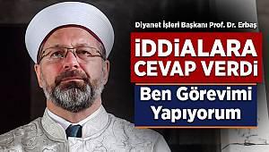 Diyanet İşleri Başkanı Erbaş, iddialara cevap verdi: Ben görevimi yapıyorum
