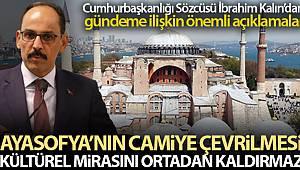 İbrahim Kalın: 'Ayasofya'nın camiye çevrilmesi kültürel mirasını ortadan kaldırmaz'