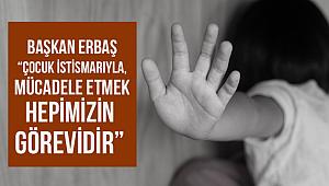 """""""Çocuk istismarıyla, mücadele hepimizin görevidir"""""""