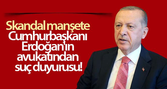 Cumhurbaşkanı Erdoğan'ın avukatından, Yunan gazetesinin sorumluları hakkında suç duyurusu