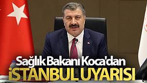 Sağlık Bakanı Koca'dan İstanbul uyarısı