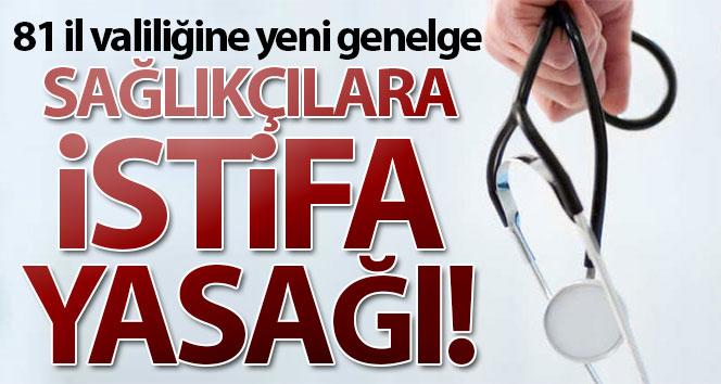 81 il valiliğine yeni genelge: Sağlıkçılara istifa yasağı